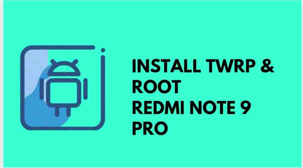 install TWRP And Root REDMI NOTE 9 PRO