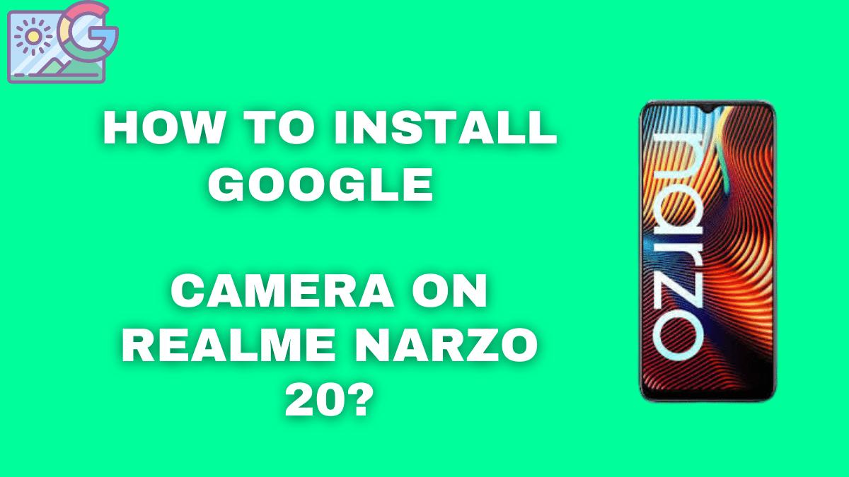 How to install google camera on Realme Narzo 20_