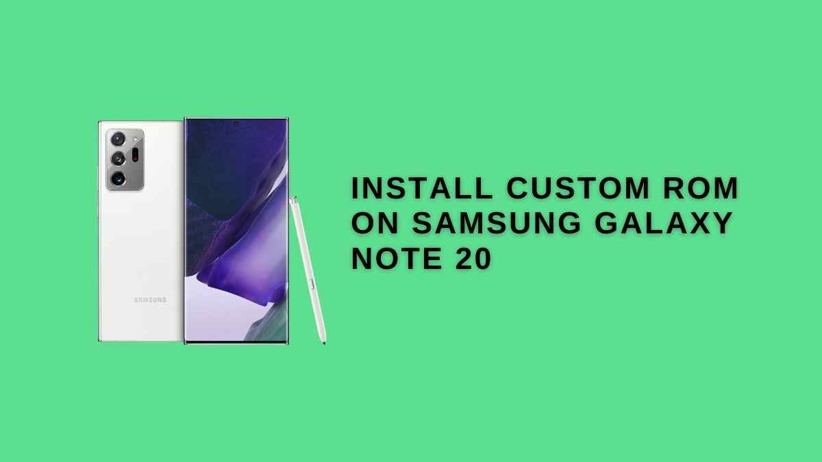 Install Custom ROM On Samsung Galaxy Note 20