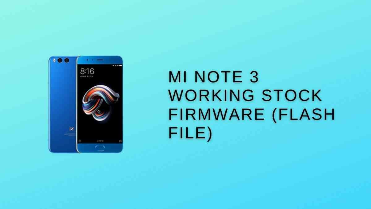 MI Note 3 Working Stock Firmware