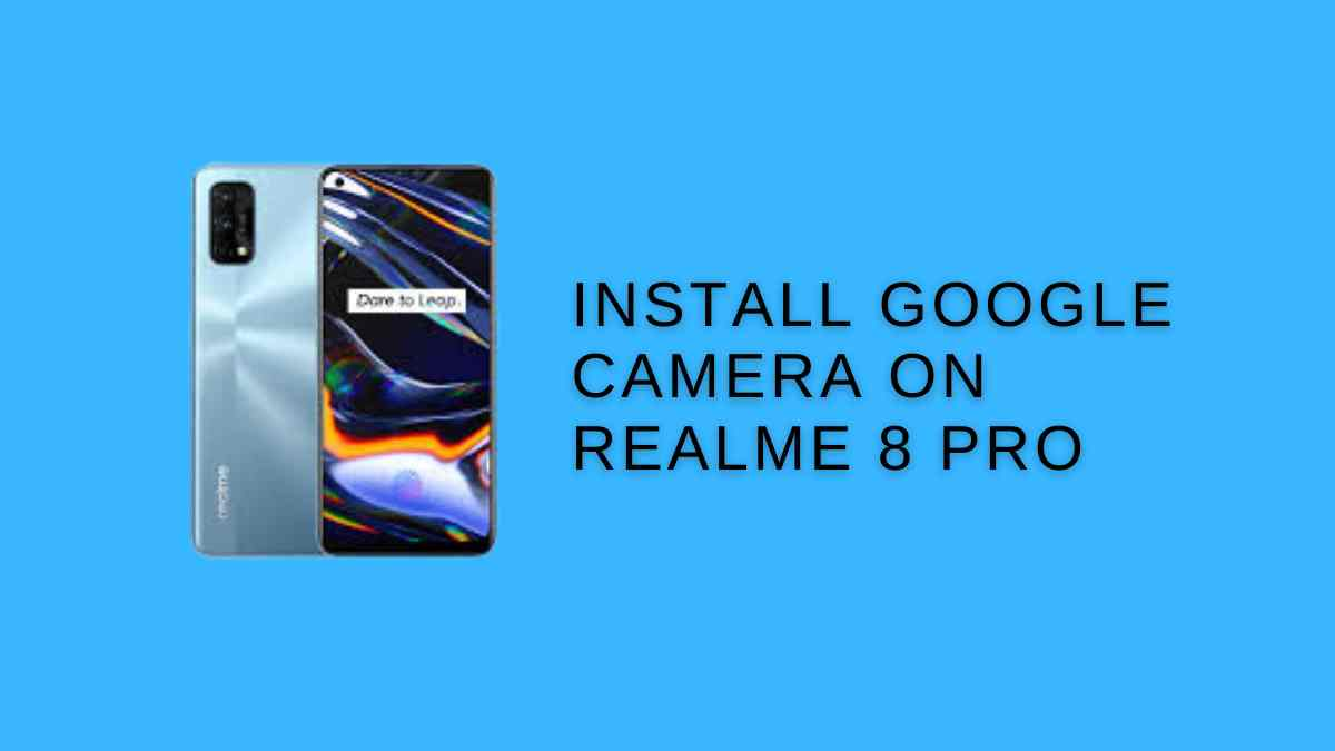 Install Google Camera On Realme 8 Pro