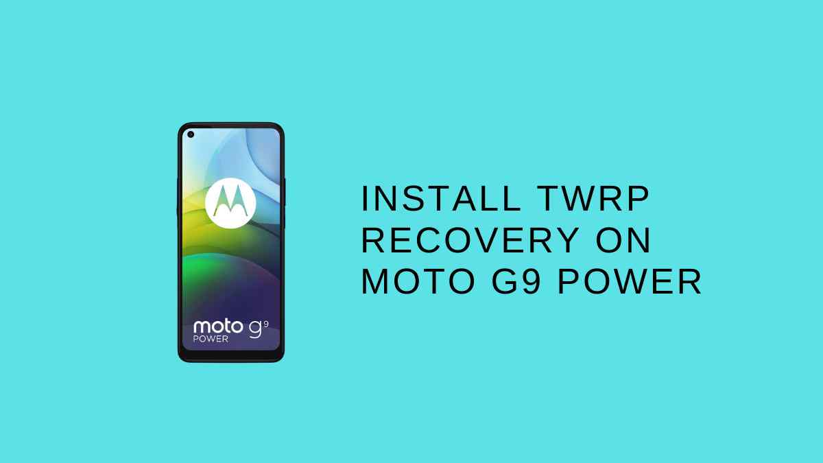Install TWRP Recovery On Moto G9 Power