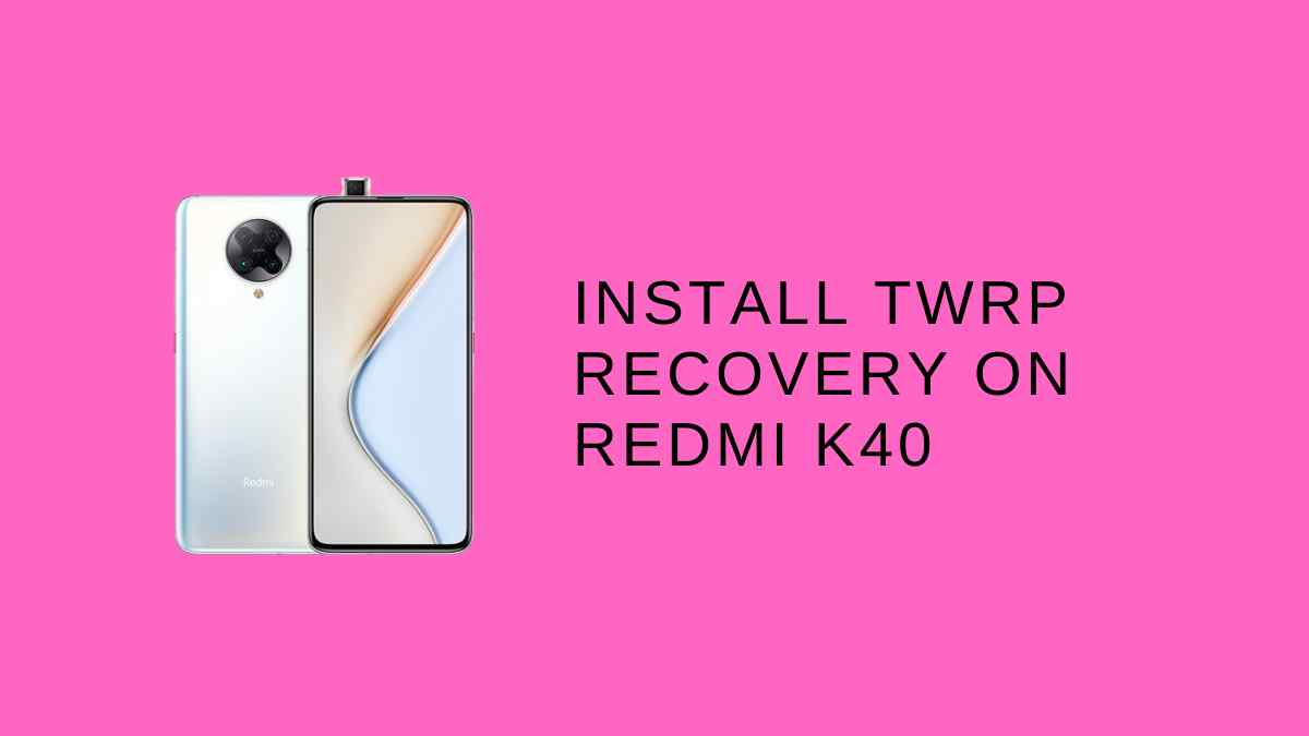 Install TWRP Recovery On Redmi K40