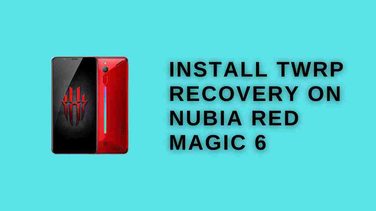 install TWRP Recovery on Nubia Red Magic 6