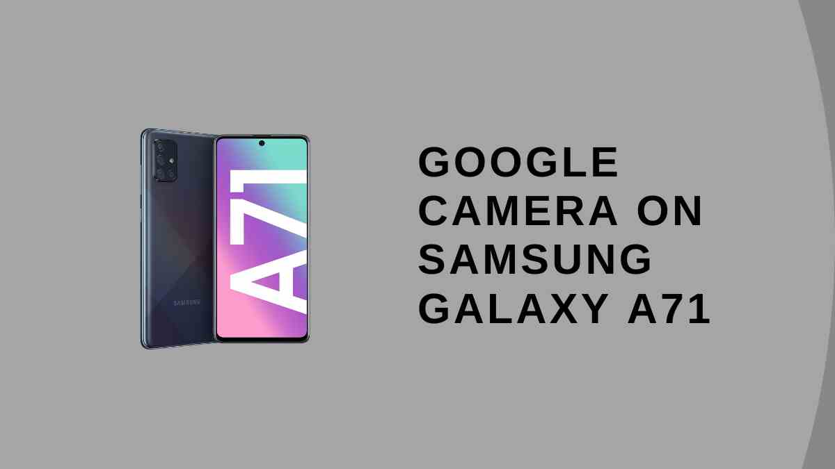 Google Camera On Samsung Galaxy A71