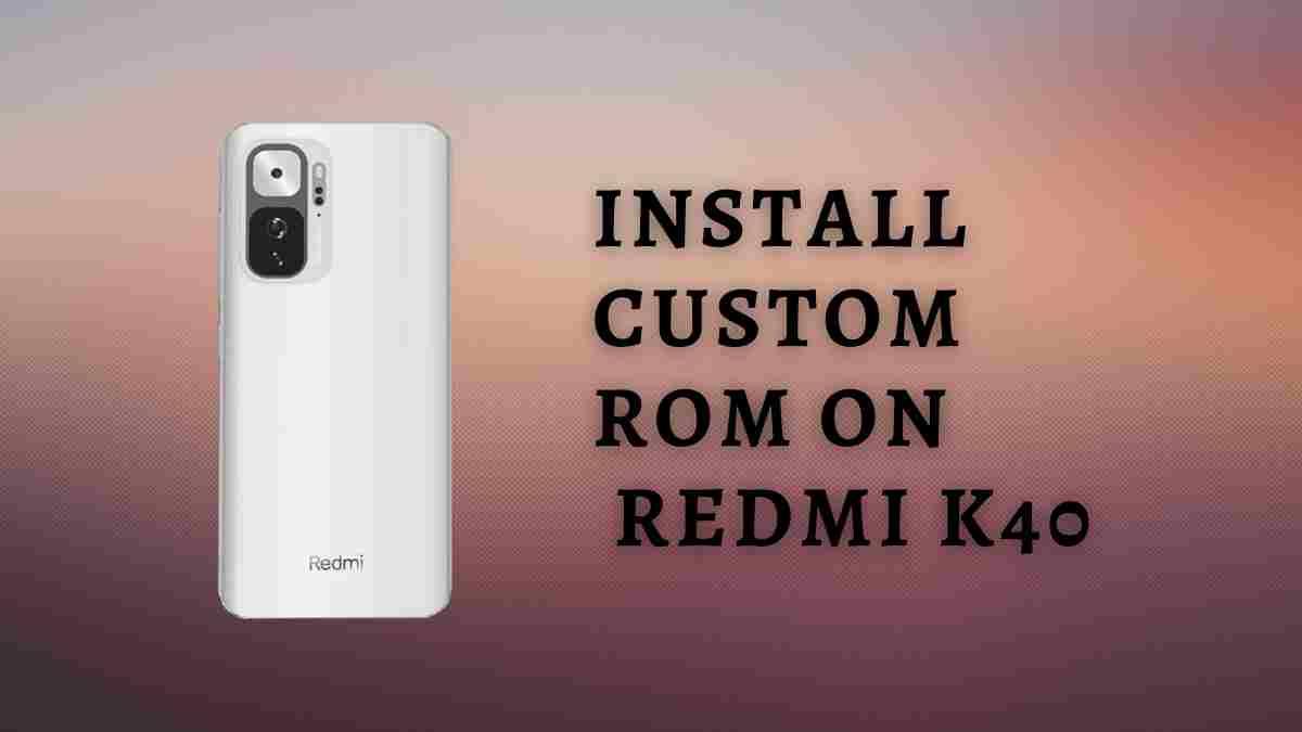 Install Custom ROM On Redmi K40