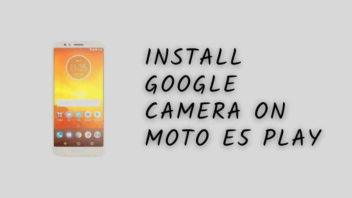 Install Google Camera On Moto E5 Play