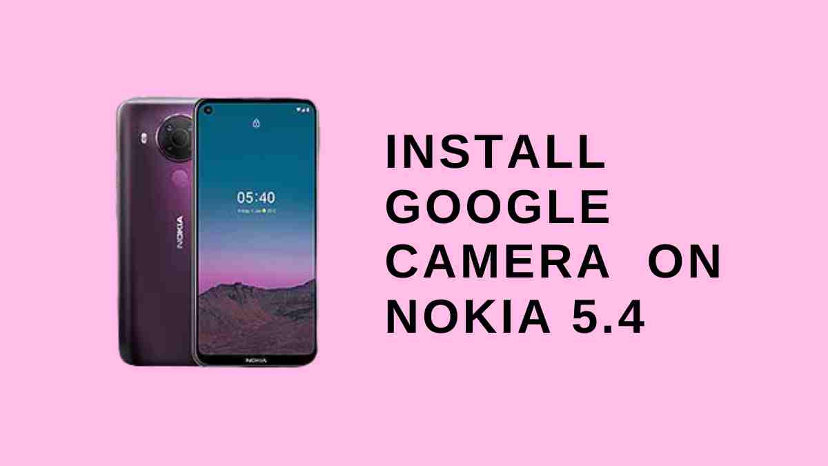 Install Google Camera On Nokia 5.4